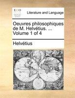 Oeuvres Philosophiques De M. Helvétius. ...  Volume 1 Of 4 - Helvétius