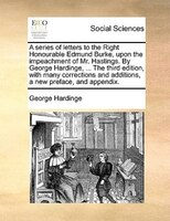 A Series Of Letters To The Right Honourable Edmund Burke, Upon The Impeachment Of Mr. Hastings. By George Hardinge, ... The Third - George Hardinge