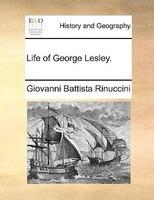 Life Of George Lesley. - Giovanni Battista Rinuccini
