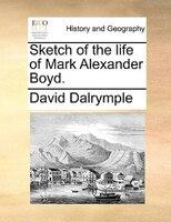 Sketch Of The Life Of Mark Alexander Boyd. - David Dalrymple