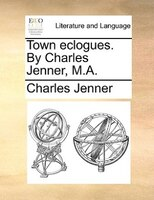 Town Eclogues. By Charles Jenner, M.a. - Charles Jenner