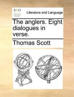 The Anglers. Eight Dialogues In Verse. - Thomas Scott