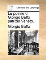 Le poesie di Giorgio Baffo patrizio Veneto. - Giorgio Baffo