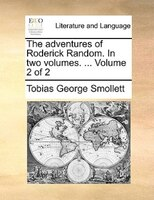 The Adventures Of Roderick Random. In Two Volumes. ...  Volume 2 Of 2 - Tobias George Smollett