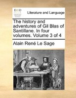 The History And Adventures Of Gil Blas Of Santillane. In Four Volumes.  Volume 3 Of 4 - Alain René Le Sage