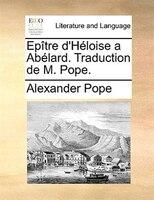 Epître D'héloise A Abélard. Traduction De M. Pope. - Alexander Pope