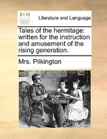 Tales Of The Hermitage: Written For The Instruction And Amusement Of The Rising Generation. - Mrs. Pilkington
