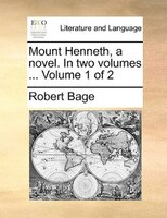 Mount Henneth, A Novel. In Two Volumes ...  Volume 1 Of 2 - Robert Bage