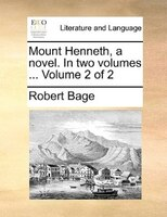Mount Henneth, A Novel. In Two Volumes ...  Volume 2 Of 2 - Robert Bage
