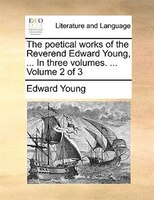 The Poetical Works Of The Reverend Edward Young, ... In Three Volumes. ...  Volume 2 Of 3 - Edward Young