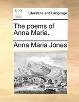 The Poems Of Anna Maria. - Anna Maria Jones