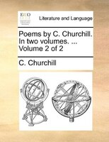 Poems By C. Churchill. In Two Volumes. ...  Volume 2 Of 2 - C. Churchill