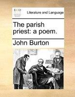 The Parish Priest: A Poem. - John Burton