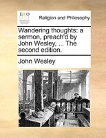 Wandering Thoughts: A Sermon, Preach'd By John Wesley, ... The Second Edition. - John Wesley