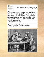 Cheneau's Alphabetical Index Of All The English Words Which Require An Italian Rule. - François Cheneau