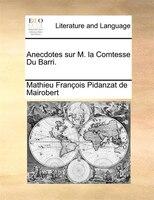 Anecdotes Sur M. La Comtesse Du Barri. - Mathieu François Pidanzat De Mairobert