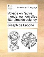 Voyage En L'autre Monde, Ou Nouvelles Litteraires De Celui-cy. - Joseph De Laporte