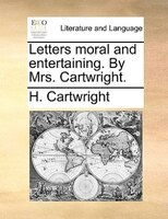 Letters Moral And Entertaining. By Mrs. Cartwright. - H. Cartwright
