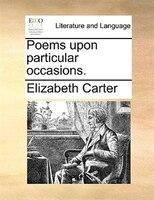 Poems Upon Particular Occasions. - Elizabeth Carter