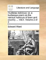 Hudibras Redivivus: Or, A Burlesque Poem On The Various Humours Of Town And Country. ... Vol.ii.  Volume 2 Of 2 - Edward Ward