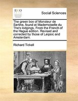 The Green Box Of Monsieur De Sartine, Found At Mademoiselle Du The's Lodgings. From The French Of The Hague Edition. - Richard Tickell