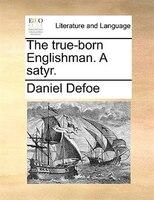 The True-born Englishman. A Satyr. - Daniel Defoe