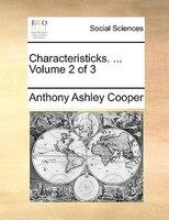 Characteristicks. ...  Volume 2 Of 3 - Anthony Ashley Cooper