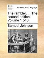 The Rambler. ... The Second Edition. Volume 1 Of 8 - Samuel Johnson