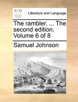 The Rambler. ... The Second Edition. Volume 6 Of 8 - Samuel Johnson