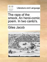 The Rape Of The Smock. An Heroi-comic Poem. In Two Canto's. - Giles Jacob