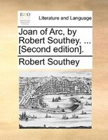 Joan Of Arc, By Robert Southey. ... [second Edition]. - Robert Southey