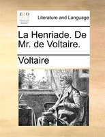 La Henriade. De Mr. De Voltaire. - Voltaire