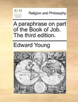 A Paraphrase On Part Of The Book Of Job. The Third Edition. - Edward Young