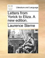 Letters From Yorick To Eliza. A New Edition. - Laurence Sterne