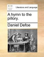 A Hymn To The Pillory. - Daniel Defoe