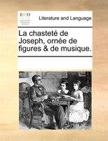 La Chasteté De Joseph, Ornée De Figures & De Musique.