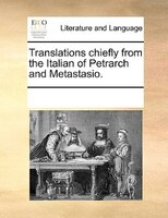 Translations Chiefly From The Italian Of Petrarch And Metastasio.