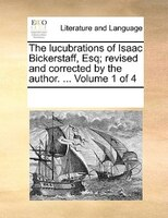 The Lucubrations Of Isaac Bickerstaff, Esq; Revised And Corrected By The Author. ...  Volume 1 Of 4