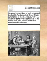 New And Correct Lists Of Both Houses Of The Twelfth Parliament Of Great Britain: Summoned To Meet ... Nov.3, 1761. ... Carefully D