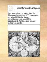 Les Sonnettes, Ou Mémoires De Monsieur Le Marquis D'***, Auxquels On A Joint L'histoire D'une - See Notes Multiple Contributors
