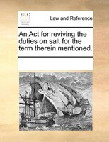 An Act For Reviving The Duties On Salt For The Term Therein Mentioned.