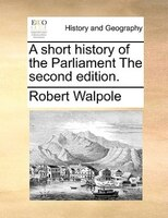 A short history of the Parliament The second edition.
