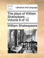 The plays of William Shakspeare. ...  Volume 6 of 12