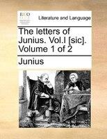 The letters of Junius. Vol.I [sic].  Volume 1 of 2