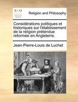 Considérations politiques et historiques sur l'établissement de la religion prétendue reformée en