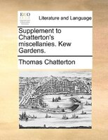 Supplement To Chatterton's Miscellanies. Kew Gardens.