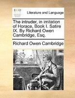 The intruder, in imitation of Horace, Book I. Satire IX. By Richard Owen Cambridge, Esq.