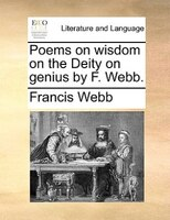 Poems On Wisdom On The Deity On Genius By F. Webb. - Francis Webb