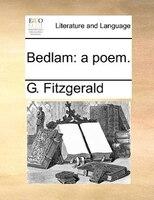 Bedlam: A Poem.