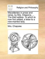 Miscellanies In Prose And Verse, By Mrs. Chapone, ... The Third Edition. To Which Is Now First Added, A Letter To A New-married La